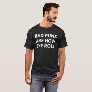 Schlechte Wortspiele sind, wie Augen-Rolle (der T T-Shirt