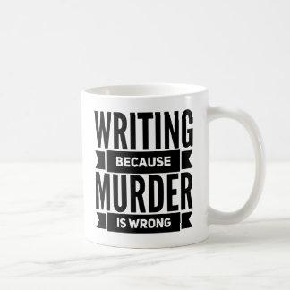 Schreiben, weil Mord falsche Tasse ist