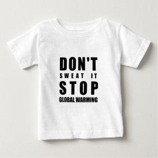 Schwitzen Sie es nicht Endglobale Erwärmung Baby T-shirt