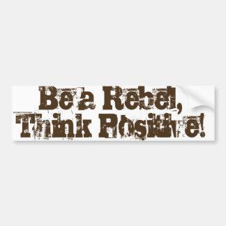 Seien Sie ein Rebell, denken Sie Positiv! Autoaufkleber