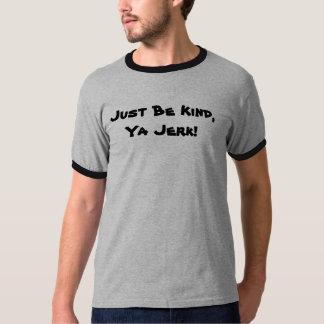 Seien Sie einfach, Ya Ruck nett! Das Shirt der