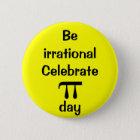 Seien Sie vernunftwidrig, feiern Sie PU-Tag! Runder Button 5,7 Cm