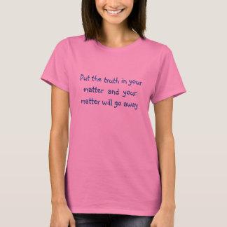 Setzen Sie die Wahrheit in Ihre Angelegenheit ein T-Shirt