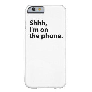 Shhh, bin ich am Telefon. Fall Barely There iPhone 6 Hülle
