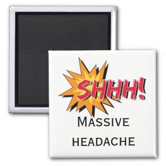 SHHH enorme Kopfschmerzen-Warnzeichen Quadratischer Magnet