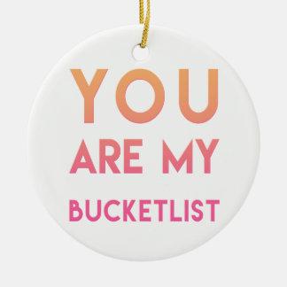 Sie sind mein Bucketlist - Spaß, romantisches Keramik Ornament