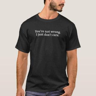 Sie sind nicht falsch. I gerade… Lustiger Spaß-T - T-Shirt