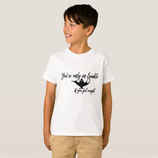 Sie sind nur im Problem, wenn Sie gefangen T-Shirt