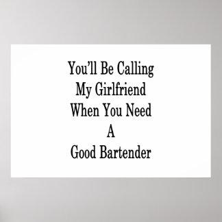 Sie werden meine Freundin anrufen, wenn Sie gehen Poster