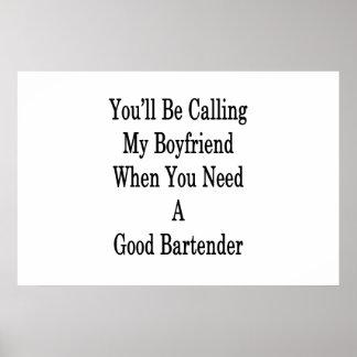 Sie werden meinen Freund anrufen, wenn Sie eine Poster