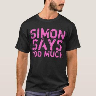 Simon sagt zu viel lustiges Shirt