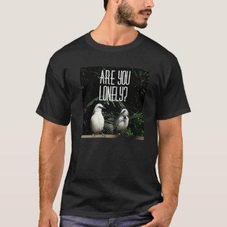 Sind Sie einsam? T-Shirt