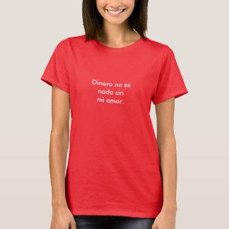 Spanisch: Geld ist nichts ohne meine Liebe T-Shirt
