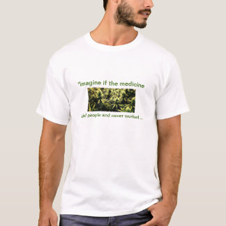 Stellen Sie vor sich, wenn die Medizin…. T-Shirt