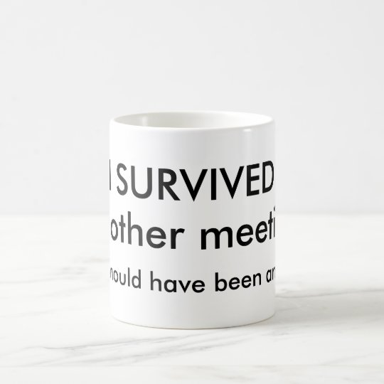 Survived Meeting Coffee Mug Tasse