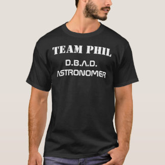 TEAM PHIL, D.B.A.D. ASTRONOM T-Shirt