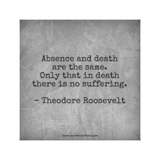 Teddy Roosevelt-Zitat - Abwesenheit u. Tod Leinwanddruck