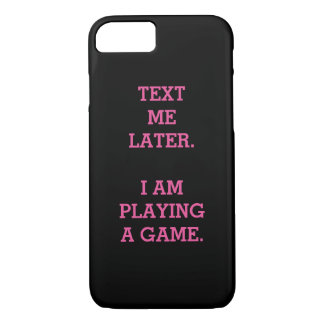 Text ich später. Ich spiele ein Spiel iPhone 7 Hülle