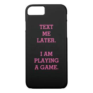 Text ich später. Ich spiele ein Spiel iPhone 8/7 Hülle
