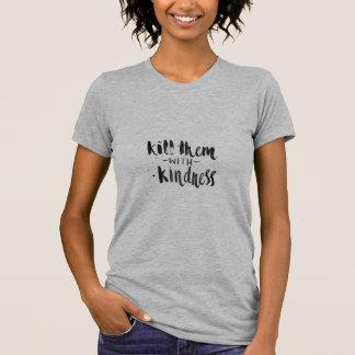 Töten Sie sie mit Güte T-Shirt