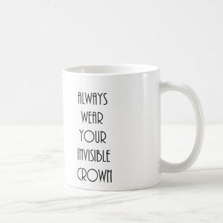 Tragen Sie immer Ihre unsichtbare Krone! Kaffeetasse