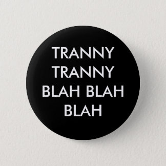 TRANNY TRANNY BLABLA - Blabla Runder Button 5,7 Cm