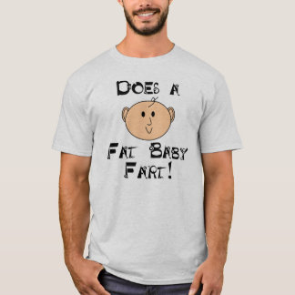 Tut eine fette Baby-Furz? T-Shirt