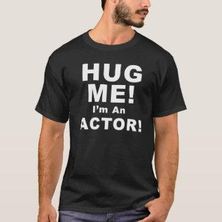 Umarmen Sie mich! Ich bin ein Schauspieler! T-Shirt