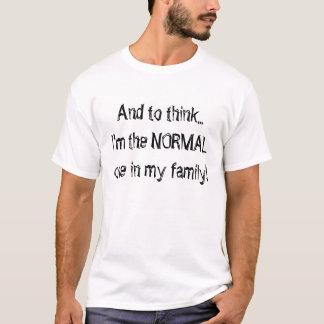 Und… bin mich zu denken das NORMALE in meiner T-Shirt