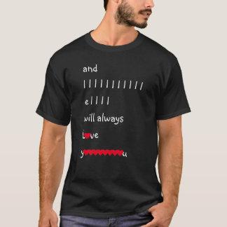 Und ich werde immer Liebe Sie T-Shirt