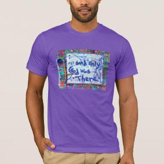 und nur Gott war dort T-Shirt