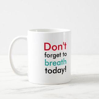 """""""Vergessen Sie nicht zum Atem heute!"""" Weiße Tasse"""