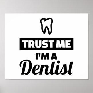 Vertrauen Sie, dass ich ich ein Zahnarzt bin Poster