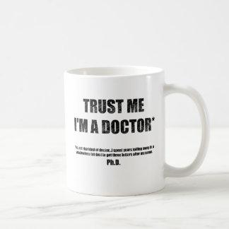 Vertrauen Sie, dass ich ich eine PhD-Tasse bin Tasse