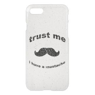 Vertrauen Sie, dass ich ich einen Schnurrbart habe iPhone 7 Hülle