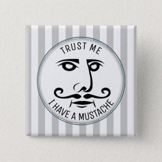 Vertrauen Sie mir, ich haben einen Schnurrbart Quadratischer Button 5,1 Cm