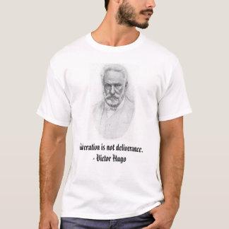 Victor Hugo, Befreiung ist nicht Befreiung. - V… T-Shirt