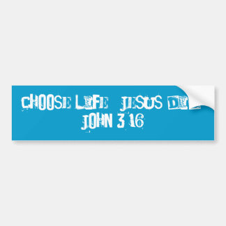 Wählen Sie das Leben.  Jesus tat.  John-3:16 Autoaufkleber