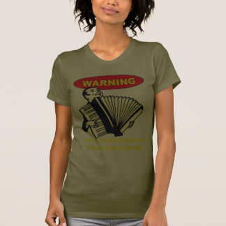 Warnung: Ich habe ein Akkordeon u. kann es T-Shirt