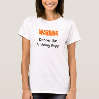 Warnung: Tänze wie Anthony Rapp T-Shirt