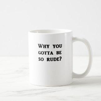 Warum erhielten Sie, so unhöflich zu sein? Kaffeetasse