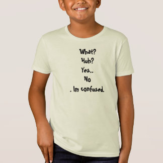 Was? Huh? Ja. Nein Im verwirrt T-Shirt