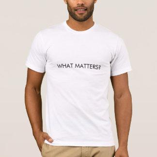 Was ist von Bedeutung? T-Shirt