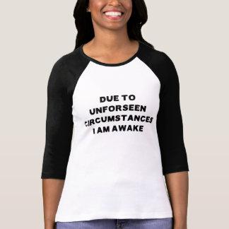 Wegen der unglücklichen Umstände bin ich wach T-Shirt