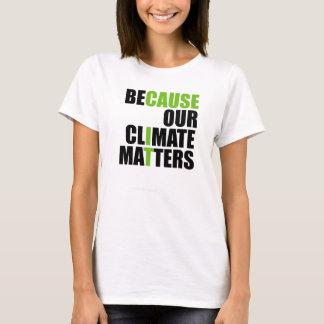 Weil unser Klima von Bedeutung ist - Damen-Shirt T-Shirt
