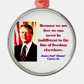 Weil wir frei sind - Jimmy Carter Rundes Silberfarbenes Ornament