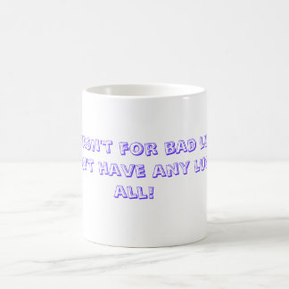 Wenn es nicht für das Missgeschick war, würde ich Kaffeetasse