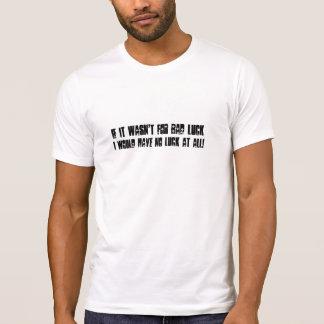 Wenn es nicht für das Missgeschick war, würde ich T-Shirt