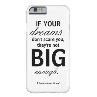 Wenn Ihre Träume nicht erschrecken, rufen Sie Fall Barely There iPhone 6 Hülle