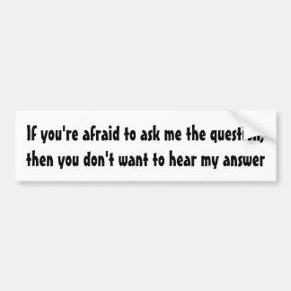 Wenn Sie Angst haben, mir die Frage zu fragen… Autoaufkleber